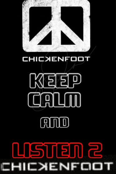 Keep Calm and Listen 2 Chickenfoot-Photo Belongs to Chickenfoot & Co.